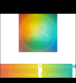 Neighborhood is Familyhood (Very Local, So unique)